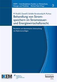 Behandlung Von Stromspeichern Im Stromsteuer- Und Energiewirtschaftsrecht: Rechtliche Und Okonomische Untersuchung Mit Reformvorschlagen