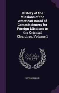 History of the Missions of the American Board of Commissioners for Foreign Missions to the Oriental Churches, Volume 1