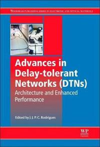 Advances in Delay-Tolerant Networks (Dtns): Architecture and Enhanced Performance