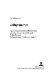 Calligrammes: Figurentexte in Der Abendlaendischen Literatur, Besonders Im 19. Und 20. Jahrhundert (Schwerpunkte: Frankreich, Italie