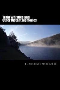 Train Whistles and Other Distant Memories