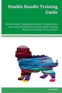 Double Doodle Training Guide Double Doodle Training Book Features: Double Doodle Housetraining, Obedience Training, Agility Training, Behavioral Train
