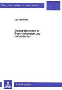 Objektreferenzen in Beschreibungen Und Instruktionen: Eine Empirische Untersuchung Zum Zusammenhang Von Textstruktur, Referentieller Bewegung Und Form