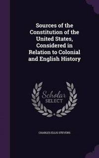 Sources of the Constitution of the United States, Considered in Relation to Colonial and English History