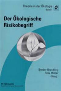 Der Oekologische Risikobegriff: Beitraege Zu Einer Tagung Des Arbeitskreises «theorie» in Der Gesellschaft Fuer Oekologie Vom 4.-6. Maerz 1998 Im Land