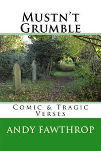 Mustn't Grumble: Comic & Tragic Verses