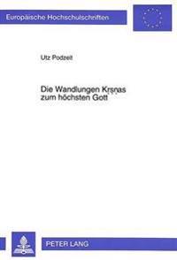 Die Wandlungen Krsnas Zum Hoechsten Gott: Philologische Studie Zur Krsna-Gopala-Legende