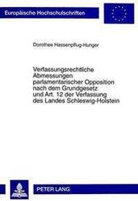 Verfassungsrechtliche Abmessungen Parlamentarischer Opposition Nach Dem Grundgesetz Und Art. 12 Der Verfassung Des Landes Schleswig-Holstein