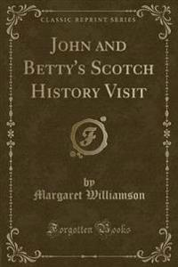 John and Betty's Scotch History Visit (Classic Reprint)