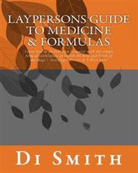 Laypersons Guide to Medicine & Formulas: Learn How to Do Your Own Formulas with the Simple Form of Correlation and with the Help and Faith of the Magi