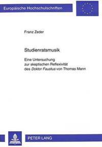 Studienratsmusik: Eine Untersuchung Zur Skeptischen Reflexivitaet Des Doktor Faustus Von Thomas Mann