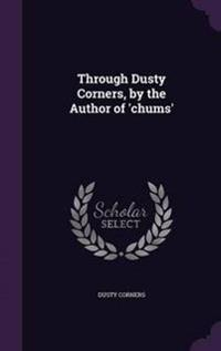Through Dusty Corners, by the Author of 'Chums'