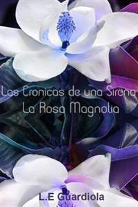 Las Cronicas de Una Sirena: La Rosa Magnolia