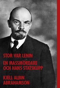 Stor var Lenin...: en massmördare och hans statskupp