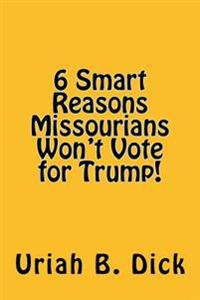 6 Smart Reasons Missourians Won't Vote for Trump!