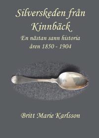 Silverskeden från Kinnbäck : en nästan sann historia åren 1850-1904