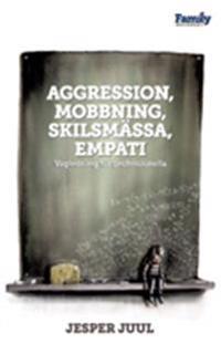 Aggression, mobbning, skilsmässa, empati : vägledning för professionella