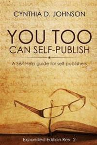 You Too Can Self-Publish: Expanded Edition REV. 2