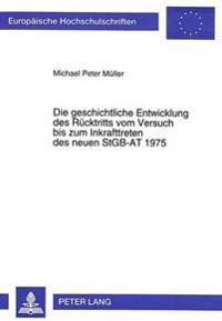 Die Geschichtliche Entwicklung Des Ruecktritts Vom Versuch Bis Zum Inkrafttreten Des Neuen Stgb-At 1975