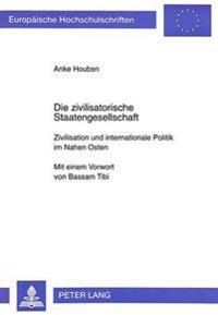 Die Zivilisatorische Staatengesellschaft: Zivilisation Und Internationale Politik Im Nahen Osten. Mit Einem Vorwort Von Bassam Tibi