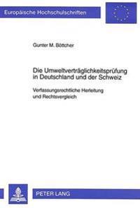 Die Umweltvertraeglichkeitspruefung in Deutschland Und Der Schweiz: Verfassungsrechtliche Herleitung Und Rechtsvergleich