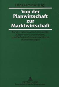 Von Der Planwirtschaft Zur Marktwirtschaft: Transformationspolitische Konzepte, Ausgewaehlte Laenderberichte, Spezifische Transformationspolitische Th