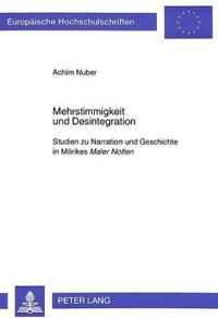 Mehrstimmigkeit Und Desintegration: Studien Zu Narration Und Geschichte in Moerikes Maler Nolten