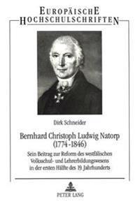 Bernhard Christoph Ludwig Natorp (1774-1846): Sein Beitrag Zur Reform Des Westfaelischen Volksschul- Und Lehrerbildungswesens in Der Ersten Haelfte De