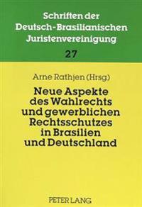 Neue Aspekte Des Wahlrechts Und Gewerblichen Rechtsschutzes in Brasilien Und Deutschland: Beitraege Zur 16. Jahrestagung 1997 Der Dbjv
