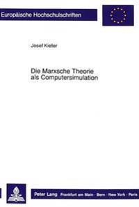 Die Marxsche Theorie ALS Computersimulation: Versuch Einer Systemtheoretischen Explikation Des Marxschen Forschungsprogramms