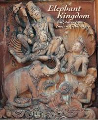 Elephant Kingdom: Sculptures from Indian Architecture