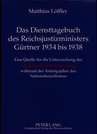 Das Diensttagebuch Des Reichsjustizministers Guertner 1934 Bis 1938: Eine Quelle Fuer Die Untersuchung Der -Richterdisziplinierung- Waehrend Der Anfan