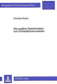 Die Auditive Diskrimination Von Orchesterinstrumenten: Verschmelzung Und Heraushoerbarkeit Von Instrumentalklangfarben Im Ensemblespiel