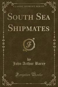 South Sea Shipmates (Classic Reprint)