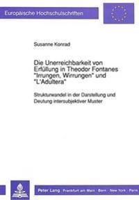 Die Unerreichbarkeit Von Erfuellung in Theodor Fontanes -Irrungen, Wirrungen- Und -L'Adultera-: Strukturwandel in Der Darstellung Und Deutung Intersub