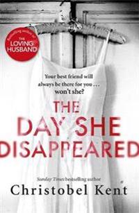 Day she disappeared - from the bestselling author of the loving husband
