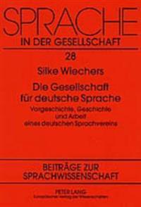 Die Gesellschaft Fuer Deutsche Sprache: Vorgeschichte, Geschichte Und Arbeit Eines Deutschen Sprachvereins