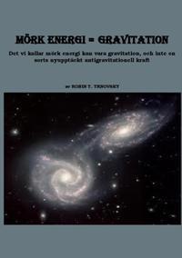 Mörk energi = gravitation : det vi kallar mörk energi kan vara gravitation, och inte en sorts nyupptäckt antigravitationell kraft