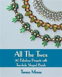 All the Twos: 30 Fabulous Projects with Two-Hole Shaped Beads