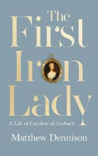 First iron lady - a life of caroline of ansbach