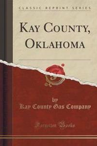 Kay County, Oklahoma (Classic Reprint)