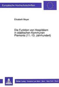 Die Funktion Von Hospitaelern in Staedtischen Kommunen Piemonts (11.-13. Jahrhundert)