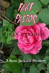 Fake Pastor: A Rose Jackson Mystery