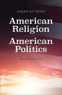 American Religion, American Politics: An Anthology