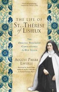 The Life of St. Therese of Lisieux: The Original Biography Commissioned by Her Sister