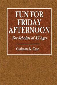 Fun for Friday Afternoons: For Scholars of All Ages - A Compilation of Humorous Dialogues for School Entertainments