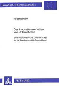 Das Innovationsverhalten Von Unternehmen: Eine Oekonometrische Untersuchung Fuer Die Bundesrepublik Deutschland