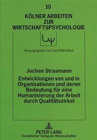 Entwicklungen Von Und in Organisationen Und Deren Bedeutung Fuer Eine Humanisierung Der Arbeit Durch Qualitaetszirkel: Eine Sozialwissenschaftliche Be