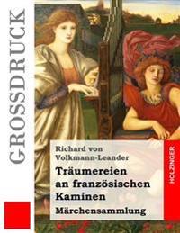 Traumereien an Franzosischen Kaminen (Grodruck): Marchensammlung