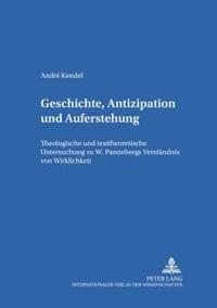 Geschichte, Antizipation Und Auferstehung: Theologische Und Texttheoretische Untersuchung Zu W. Pannenbergs Verstaendnis Von Wirklichkeit